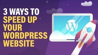 3 Ways to Speed Up Your WordPress Website - Immediate RESULTS - 2019!