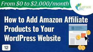 How to Add Amazon Affiliate Products to Your WordPress Website - #12 - From $0 to $2K