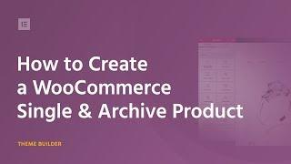 How to Customize WooCommerce Product & Product Archive Pages Via Elementor