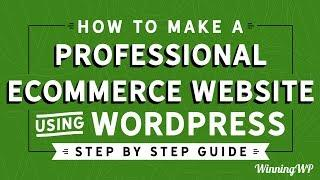 How to Make a Professional eCommerce Website Using WordPress - Step by Step - A Complete Guide