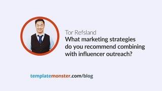 Tor Refsland — What marketing strategies do you recommend combining with influencer outreach