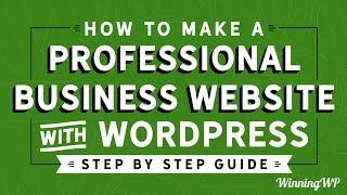 How To Make A Professional Business Website With WordPress – Step By Step – A Complete Guide!