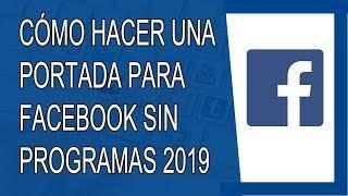 Cómo Hacer una Portada Para Facebook Sin Programas 2019 (Agosto 2019)