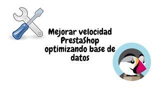 Mejorar velocidad PrestaShop optimizando base de datos