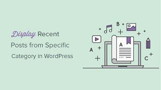 How to Display Recent Posts From A Specific Category In WordPress