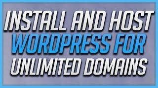 How To Install & Host Wordpress For Unlimited Domains