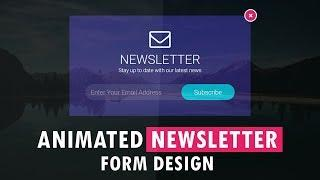 Animated NEWSLETTER Form Design - Newsletter Sign Up Form Design With Html, CSS and Javascript