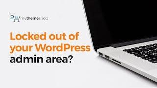 What to do when you are locked out of your WordPress admin area?