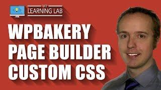 WPBakery Page Builder Custom CSS Input Locations - WPBakery Tutorials Part 7