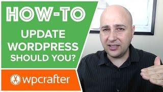How to Update WordPress & But More Importantly, Should You????