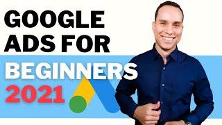 Complete Guide To Google Ads For Beginners 2021: Step-by-Step Tutorial
